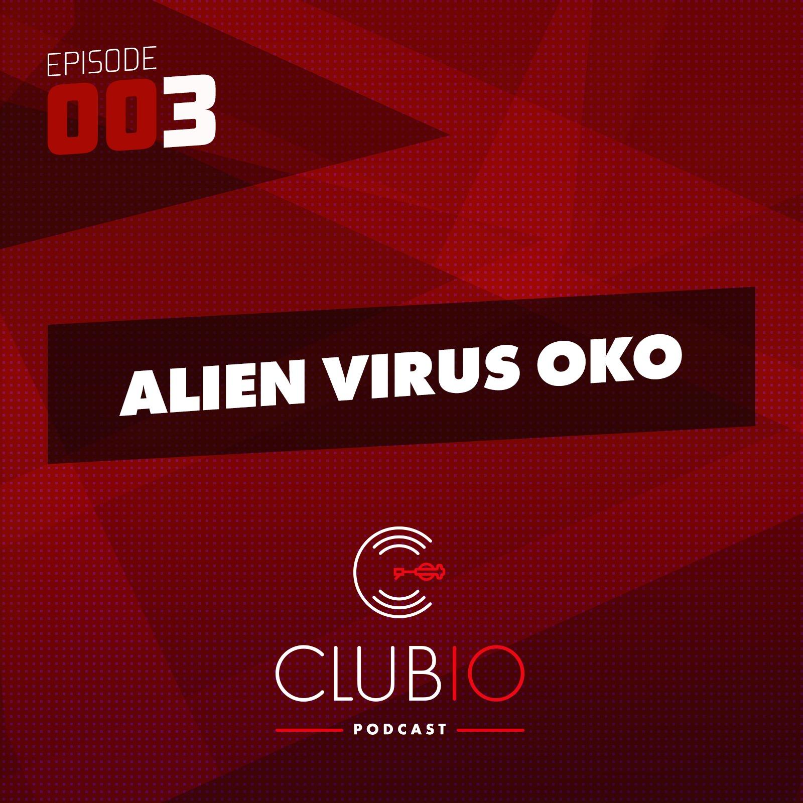 Clubio Podcast 003 - Alien Virus Oko