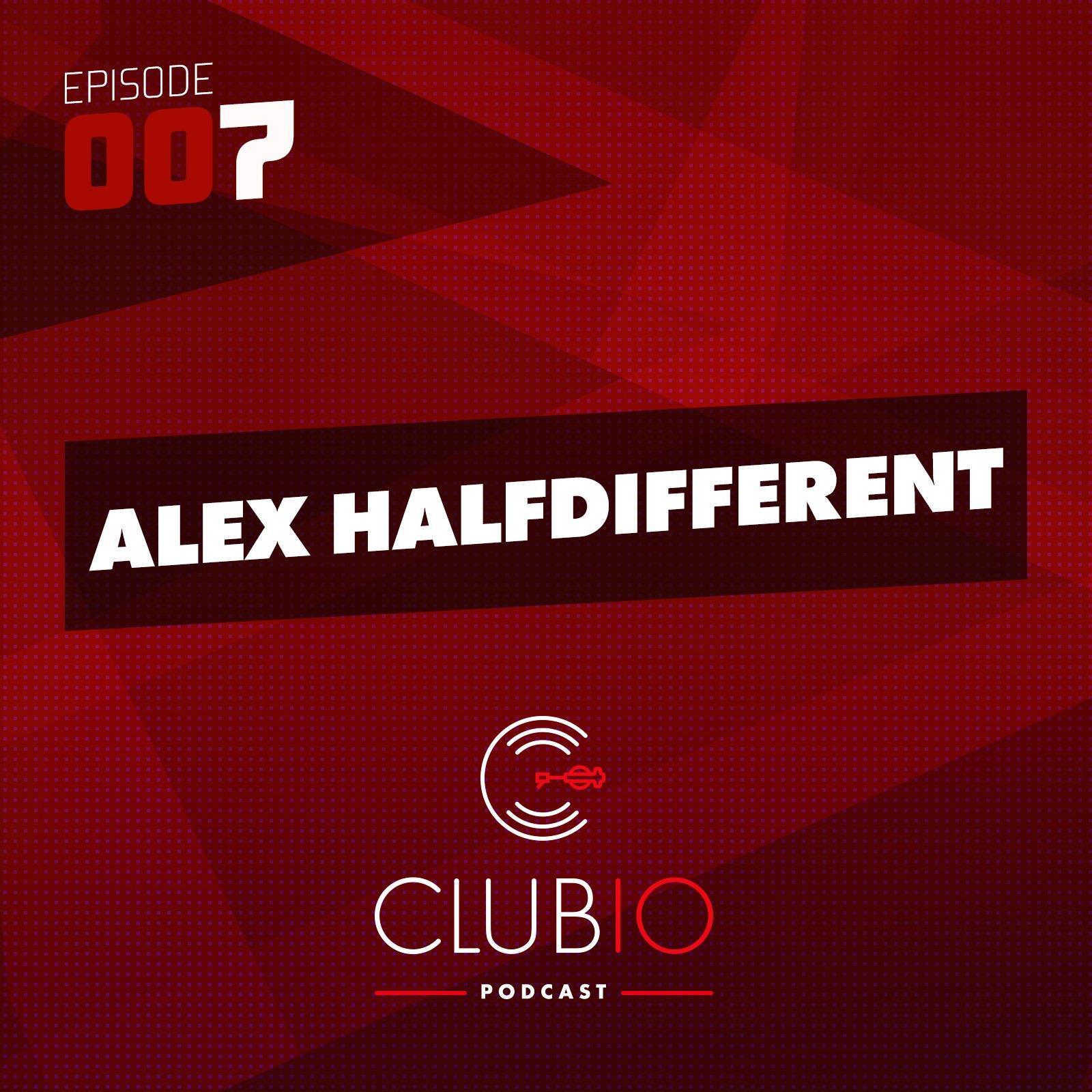 Clubio Podcast 007 - Alex Halfdifferent