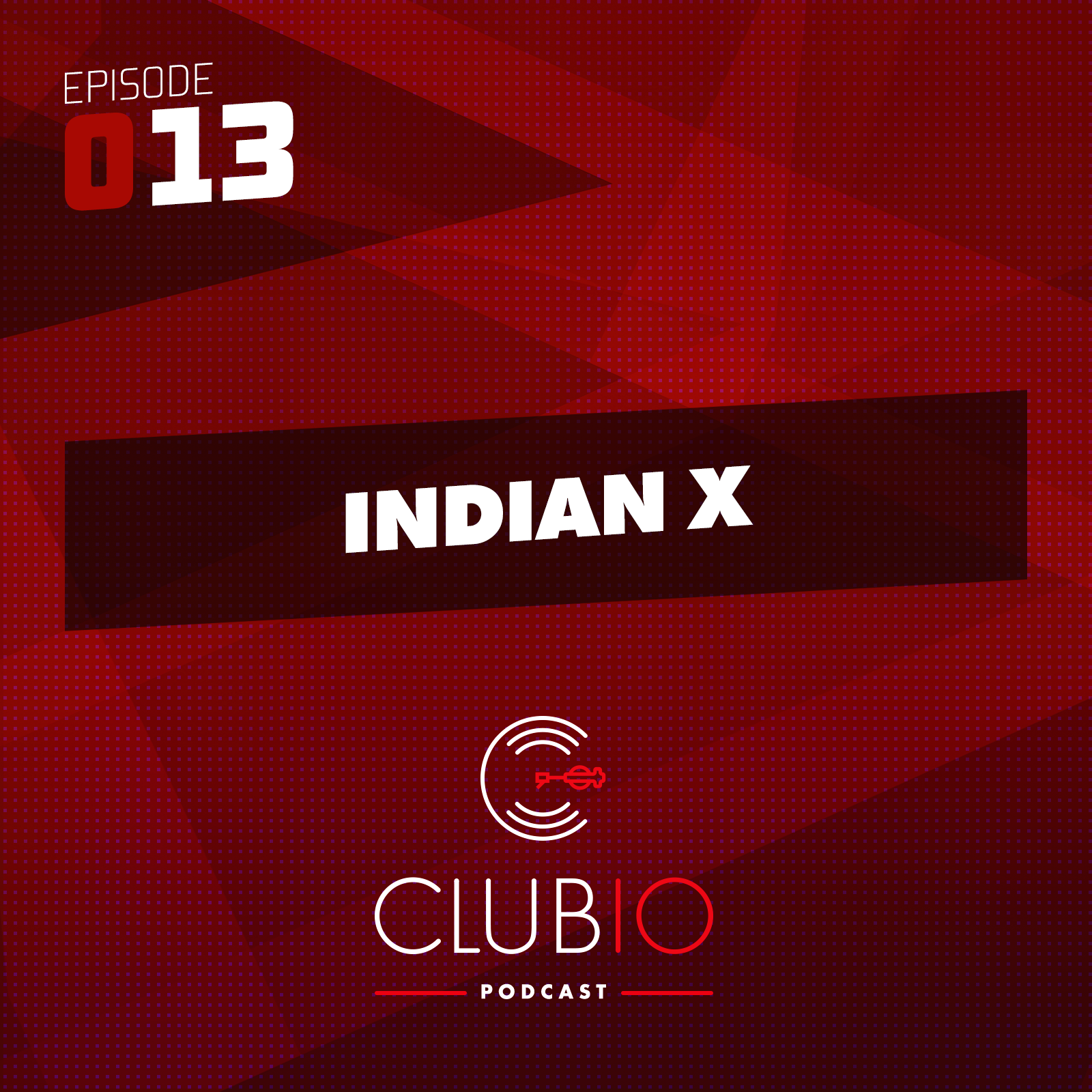 Clubio Podcast 013 | Indian X