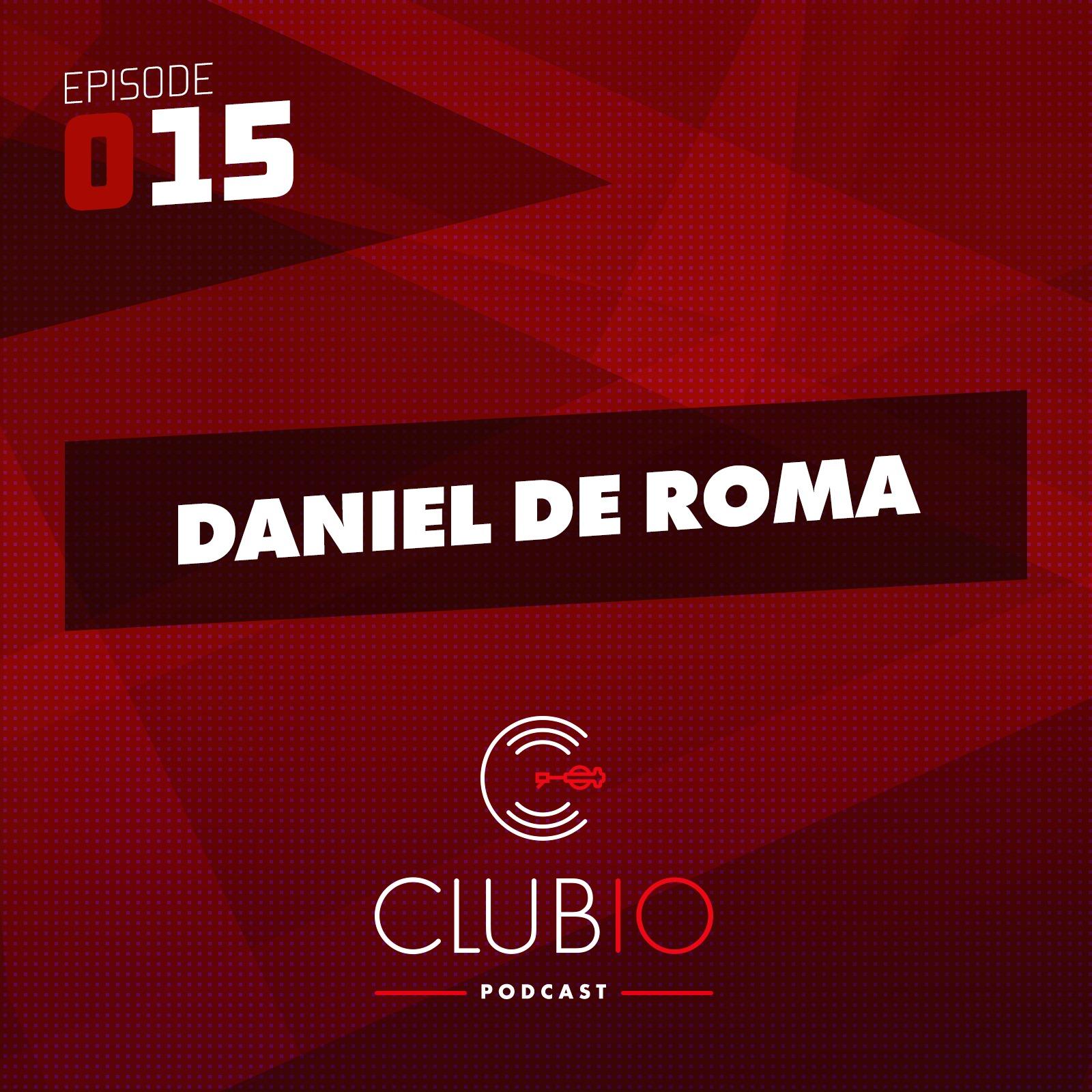 Clubio Podcast 015 - Daniel De Roma