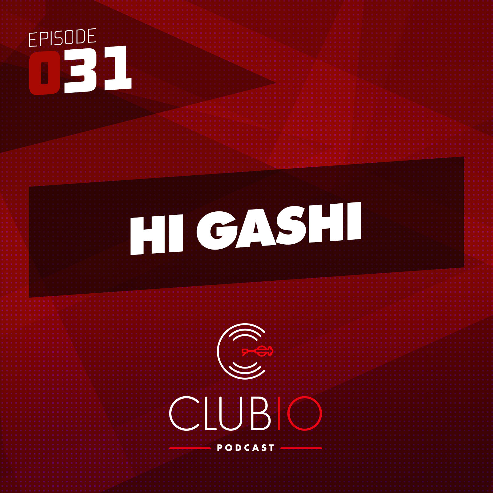 Clubio Podcast 031 - Hi Gashi