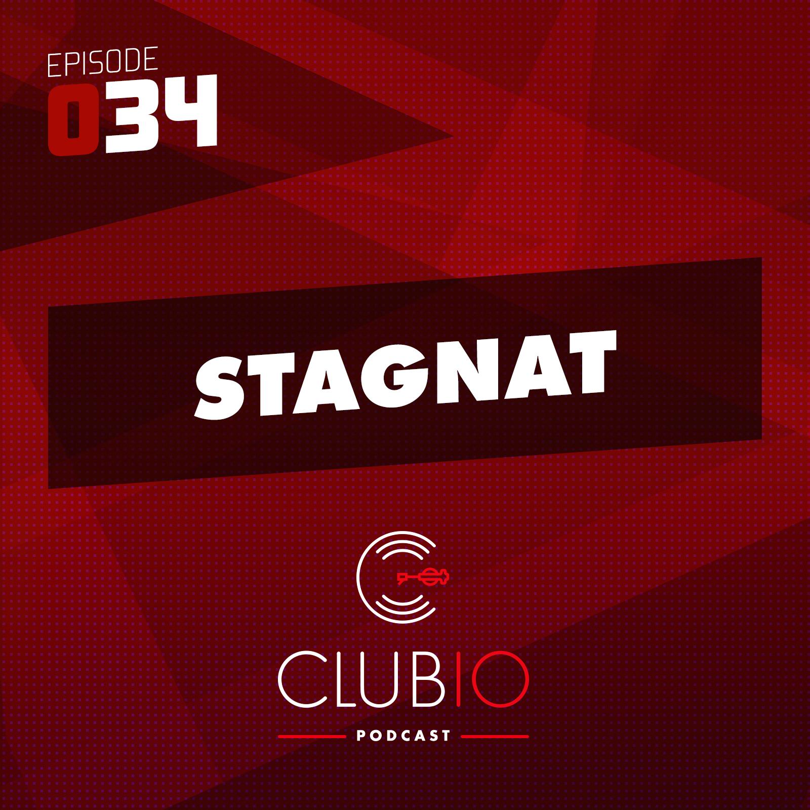 Clubio Podcast 034 - Stagnat