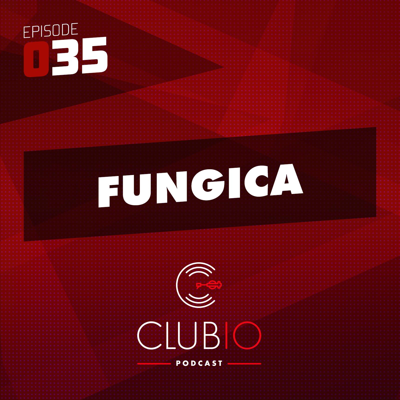 Clubio Podcast 035 - Fungica