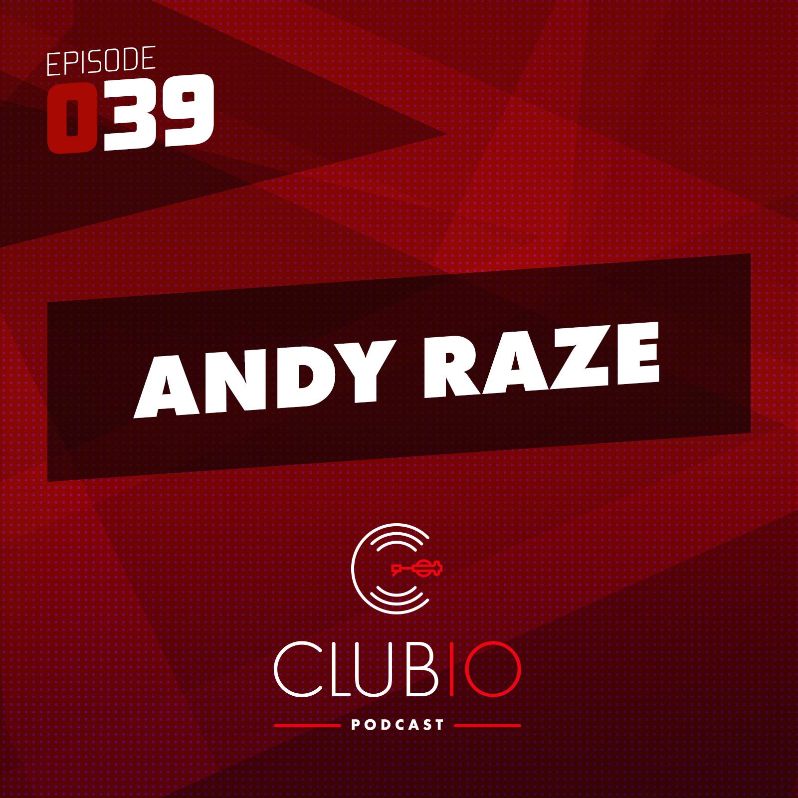 Clubio Podcast 039 - Andy Raze