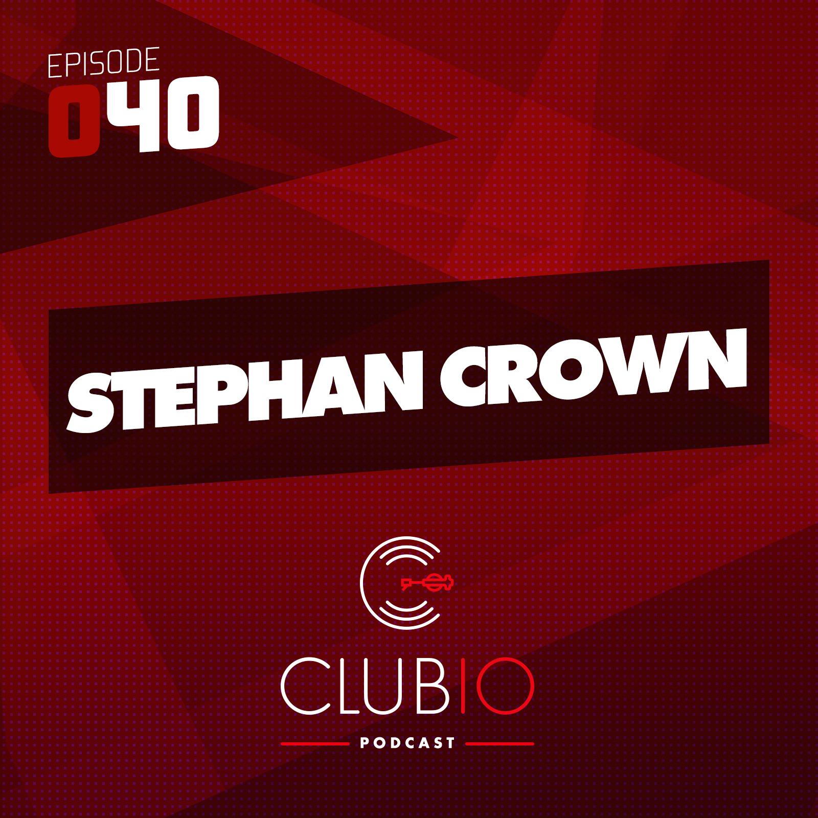 Clubio Podcast 040 - Stephan Crown