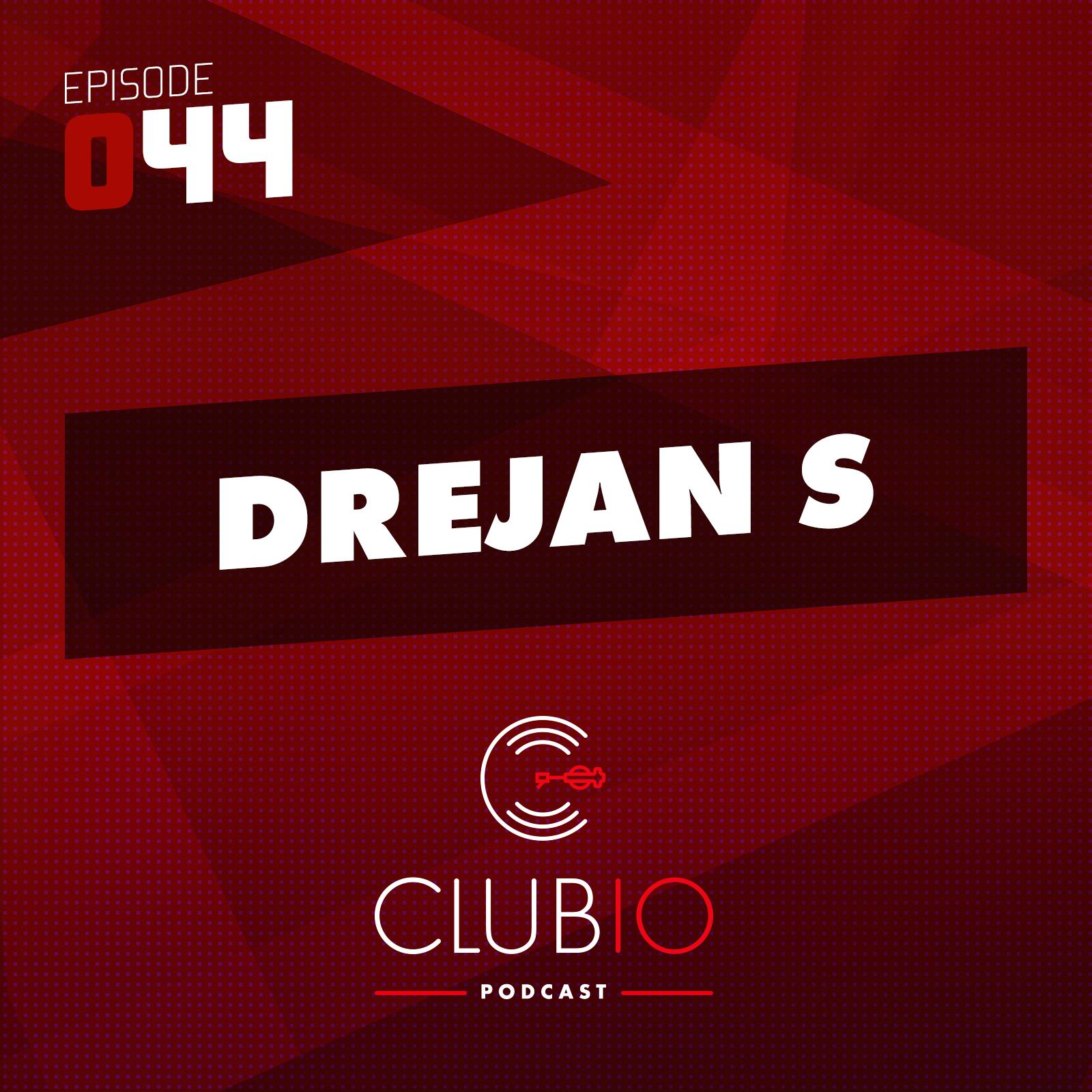 Clubio Podcast 044 - Drejan S